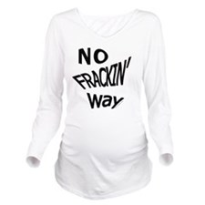 No Frackin Way for l Long Sleeve Maternity T-Shirt