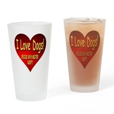 I Love Dogs! Rescue! Spay! Neuter!  Drinking Glass