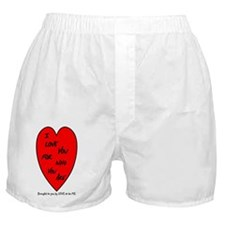 I LOVE YOU FOR WHO YOU ARE Boxer Shorts