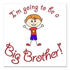 "Im going to be a Big Bro Square Car Magnet 3"" x 3"""