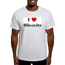 I love Slivovitz T-Shirt
