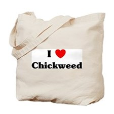 I love Chickweed Tote Bag