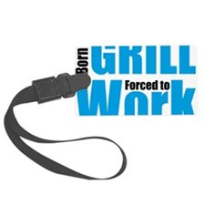 Born to grill forced to work Luggage Tag