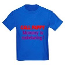 CALL PAPPY. Mommy Is Misbehaving! T-Shirt