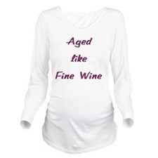 Aged like Fine Wine Long Sleeve Maternity T-Shirt