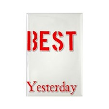 Better Than Yesterday Rectangle Magnet