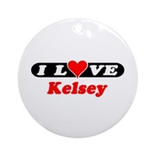 I Love Kelsey Ornament (Round)