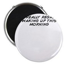 I really regret waking up this morning Magnet