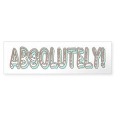 Absolutely Bumper Bumper Sticker
