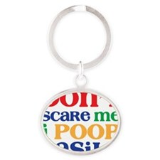 Dont Scare Me I Poop Easily Oval Keychain