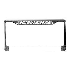 Time for work  License Plate Frame
