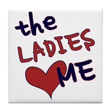 The ladies love me Tile Coaster