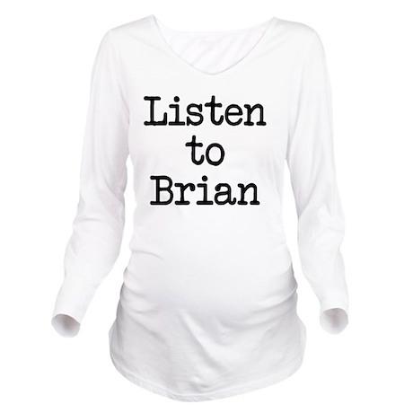 Listen to Brian Long Sleeve Maternity T-Shirt