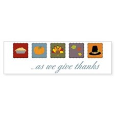 As We Give Thanks Bumper Sticker