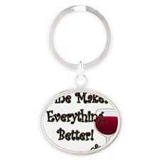 WINE MAKES EVERYTHING BETTER Oval Keychain