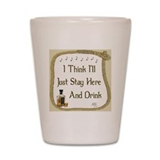 Just Stay Here and Drink Coaster Shot Glass
