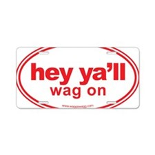 Hey Yall Wag On Red Aluminum License Plate