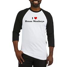 I love Brass Monkeys Baseball Jersey