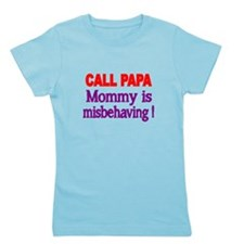 CALL PAPA. Mommy is misbehaving! Girl's Tee