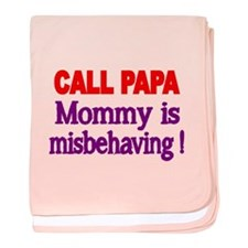 CALL PAPA. Mommy Is Misbehaving! Baby Blanket