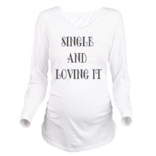 Single And Loving It Long Sleeve Maternity T-Shirt