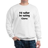 Rather be eating Clams Sweatshirt