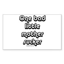 One bad little mother sucker Rectangle Decal