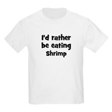 Rather be eating Shrimp T-Shirt