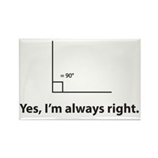 Yes, Im always right Rectangle Magnet