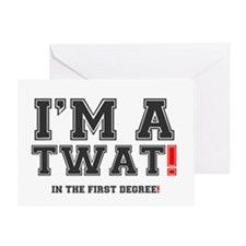 IM A TWAT! - IN THE FIRST DEGREE! Greeting Card