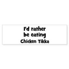 Rather be eating Chicken Tik Bumper Bumper Sticker