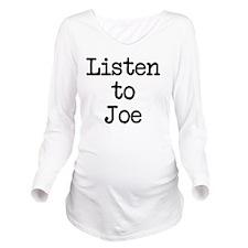 Listen to Joe Long Sleeve Maternity T-Shirt