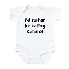 Rather be eating Caramel Infant Bodysuit