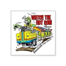 "Watch The Hot Rod Please Square Sticker 3"" x 3"""