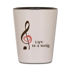 Life Is A Song Shot Glass