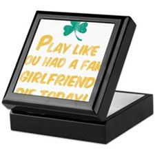 Play Like You Had a Fake Girlfriend D Keepsake Box