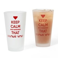 Keep Calm and Remember that I love  Drinking Glass
