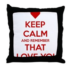 Keep Calm and Remember that I love yo Throw Pillow