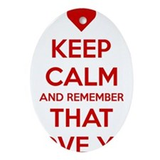 Keep Calm and Remember that I love y Oval Ornament