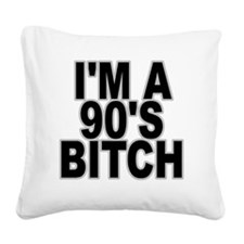 im a 90s bitch Square Canvas Pillow