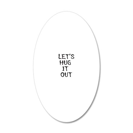 LETS HUG IT OUT 20x12 Oval Wall Decal