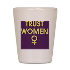 trust women Shot Glass