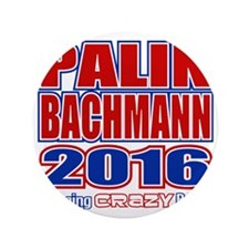 "Bachmann Palin President 2016 Crazy Ba 3.5"" Button"