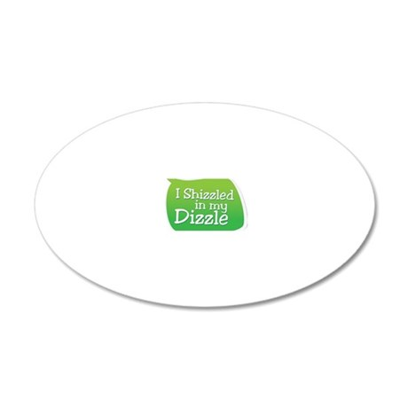 I Shizzled in my Dizzle 20x12 Oval Wall Decal