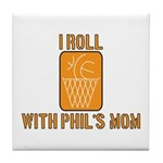 I Roll with Phil's Mom 2007 Tile Coaster