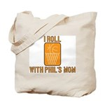 I Roll with Phil's Mom 2007 Tote Bag