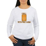 I Roll with Phil's Mom Women's Long Sleeve T-Shirt