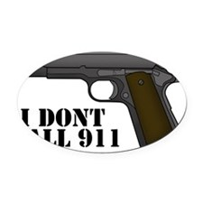 I Dont Call 911 Oval Car Magnet