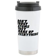 Dont trust atoms they m Travel Mug
