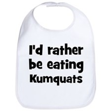 Rather be eating Kumquats Bib